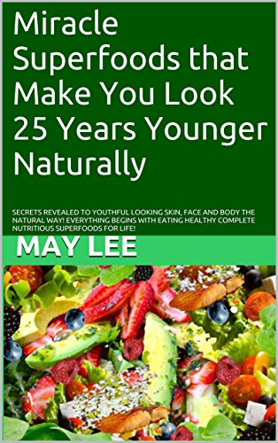 miracle superfoods that make you look 25 years younger naturally