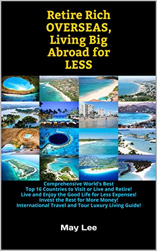 Living Rich On Lessliving Rich On Less: Retire Rich Overseas, Living Big Abroad For Less